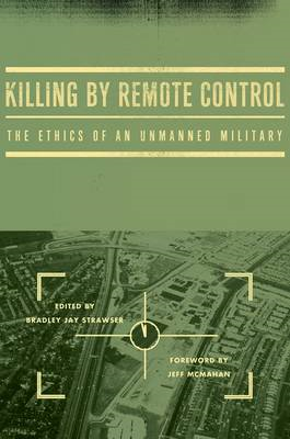Killing by Remote Control: The Ethics of an Unmanned Military (BOK)