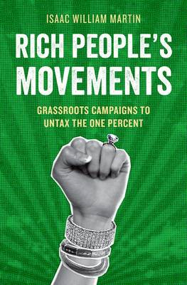 Rich People's Movements: Grassroots Campaigns to Untax the One Percent (BOK)