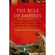 The Rule of Empires: Those Who Built Them, Those Who Endured Them, and Why They Always Fall (BOK)