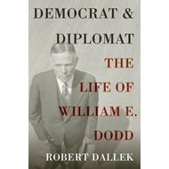 Democrat and Diplomat: The Life of William E. Dodd (BOK)