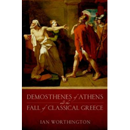 Demosthenes of Athens and the Fall of Classical Greece (BOK)
