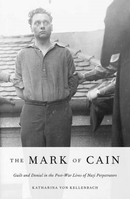 The Mark of Cain: Guilt and Denial in the Post-war Lives of Nazi Perpetrators (BOK)