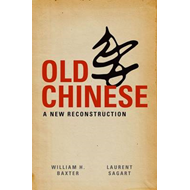 Old Chinese: A New Reconstruction (BOK)