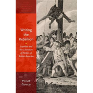 Writing the Rebellion: Loyalists and the Literature of Politics in British America (BOK)