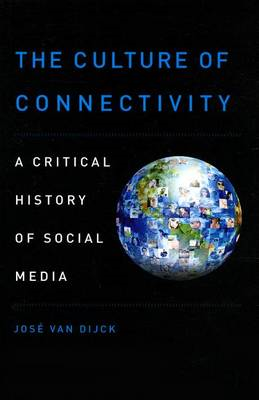 The Culture of Connectivity: A Critical History of Social Media (BOK)