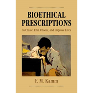 Bioethical Prescriptions: To Create, End, Choose, and Improve Lives (BOK)
