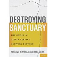 Destroying Sanctuary: The Crisis in Human Service Delivery Systems (BOK)