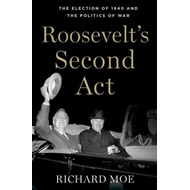 Roosevelt's Second Act: The Election of 1940 and the Politics of War (BOK)