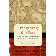 Imagining the Past: Historical Fiction in New Kingdom Egypt (BOK)