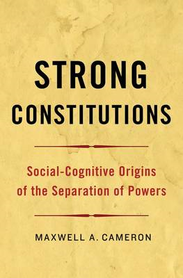 Strong Constitutions: Social-Cognitive Origins of the Separation of Powers (BOK)
