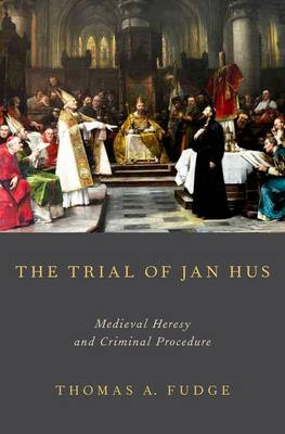 The Trial of Jan Hus: Medieval Heresy and Criminal Procedure (BOK)