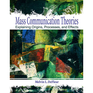 Mass Communication Theories: Explaining Origins, Processes, and Effects (BOK)
