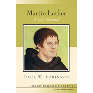 Martin Luther: A Life Reformed (BOK)
