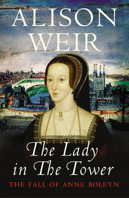 The Lady in the Tower: The Fall of Anne Boleyn (Queen of England Series) (BOK)