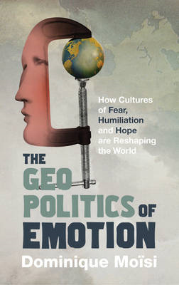 The Geopolitics of Emotion: How Cultures of Fear, Humiliation and Hope are Reshaping the World (BOK)