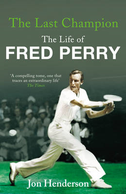 The Last Champion: The Life of Fred Perry (BOK)