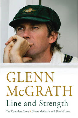 Line and Strength: The Complete Story by Glenn McGrath and Daniel Lane (BOK)
