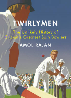 The Twirlymen: The Unlikely History of Cricket's Greatest Spin Bowlers (BOK)