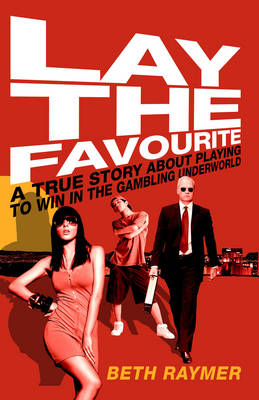 Lay the Favourite: A True Story About Playing to Win in the Gambling Underworld (BOK)
