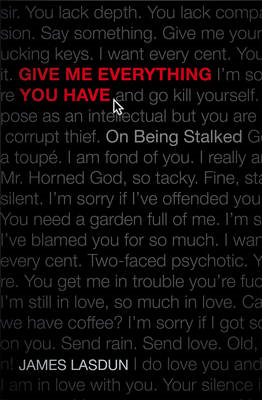 Give Me Everything You Have: On Being Stalked (BOK)