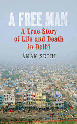 A Free Man: A True Story of Life and Death in Delhi (BOK)