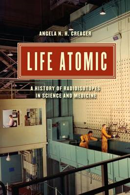 Life Atomic: A History of Radioisotopes in Science and Medicine (BOK)