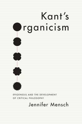 Kant's Organicism: Epigenesis and the Development of Critical Philosophy (BOK)