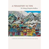 A Monastery in Time: The Making of Mongolian Buddhism (BOK)