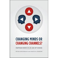 Changing Minds or Changing Channels?: Partisan News in an Age of Choice (BOK)