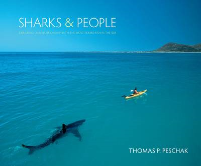 Sharks and People: Exploring Our Relationship with the Most Feared Fish in the Sea (BOK)