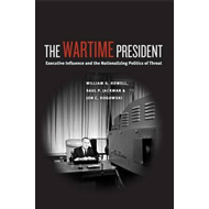 The Wartime President: Executive Influence and the Nationalizing Politics of Threat (BOK)
