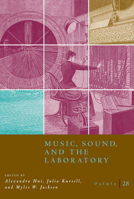 Osiris: v.28: Music, Sound, and the Laboratory from 1750-1980 (BOK)