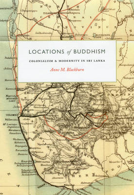 Locations of Buddhism: Colonialism and Modernity in Sri Lanka (BOK)