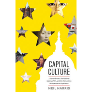 Capital Culture: J. Carter Brown, the National Gallery of Art, and the Reinvention of the Museum Exp (BOK)