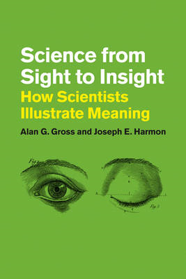 Science from Sight to Insight: How Scientists Illustrate Meaning (BOK)