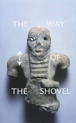 The Way of the Shovel: On the Archaeological Imaginary in Art (BOK)