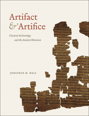 Artifact and Artifice: Classical Archaeology and the Ancient Historian (BOK)