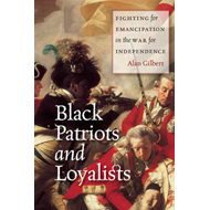 Black Patriots and Loyalists: Fighting for Emancipation in the War for Independence (BOK)