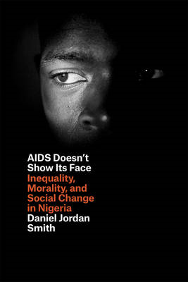 AIDS Doesn't Show its Face: Inequality, Morality, and Social Change in Nigeria (BOK)