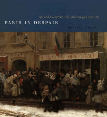 Paris in Despair: Art and Everyday Life Under Siege (1870-1871) (BOK)