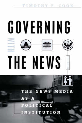 Governing with the News: The News Media as a Political Institution (BOK)