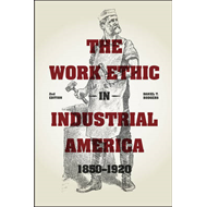 The Work Ethic in Industrial America 1850-1920 (BOK)