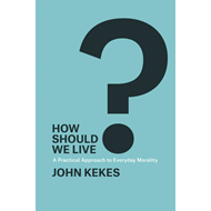 How Should We Live?: A Practical Approach to Everyday Morality (BOK)