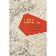 Fire Under the Ashes: An Atlantic History of the English Revolution (BOK)