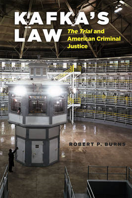 Kafka's Law: The Trial and American Criminal Justice (BOK)