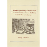 The Disciplinary Revolution: Calvinism and the Rise of the State in Early Modern Europe (BOK)