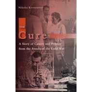 The Cure: A Story of Cancer and Politics from the Annals of the Cold War (BOK)