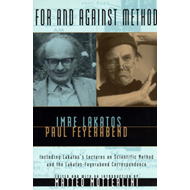 For and Against Method: Including Lakatos's Lectures on Scientific Method and the Lakatos-Feyerabend (BOK)