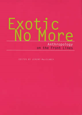 Exotic No More: Anthropology on the Front Lines (BOK)