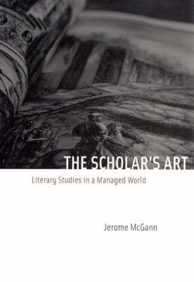 The Scholar's Art: Literary Studies in a Managed World (BOK)